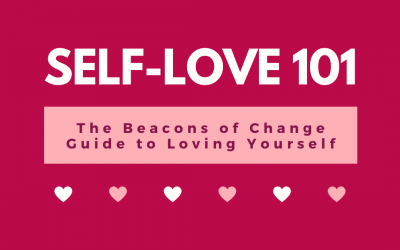 Self-Love 101: The Beacons of Change Guide to Loving Yourself